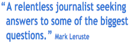 """ A relentless journalist seeking answers to some of the biggest questions. "" Mark Leruste"
